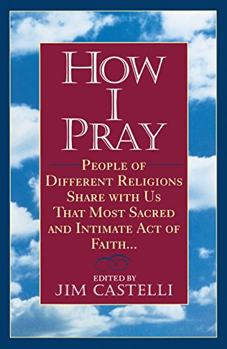9780345383310: How I Pray: People of Different Religions Share with Us That Most Sacred and Intimate Act of Faith