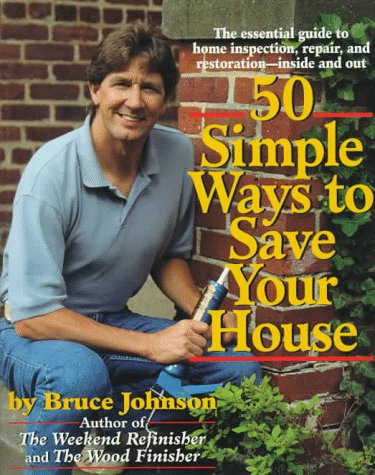 50 Simple Ways to Save Your House: Johnson, Bruce E.