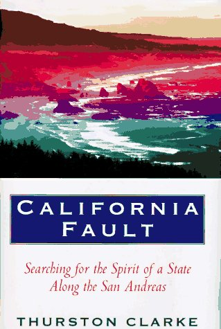 California Fault: Searching for the Spirit of: Clarke, Thurston.