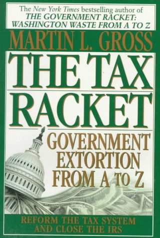 9780345387783: The Tax Racket: Government Extortion From A to Z