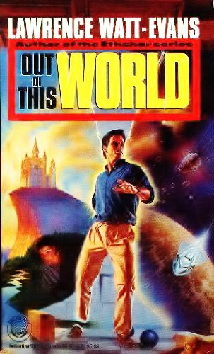Out of this World (Three Worlds Trilogy, Book 1) (0345391144) by Watt-Evans, Lawrence