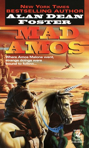 Mad Amos 9780345393623 MOVE OVER, PAUL BUNYAN--MAKE WAY FOR MAD AMOS MALONE! Strange things lurk up in the mountains and out in the plains and deserts of the West, but few are as unique as the giant mountain man named Amos Malone, the man some call Mad Amos, though not to his face. But when the world gets weird, there's no one who's better to have on your side... Is a renegade dragon harassing the men laying the rails of the great railroad? Are headless Indian spirits driving you from your land? Is that volcano threatening to destroy your settlement? Then Mad Amos is the man for you. Plus, two new, never-before-published stories in the Mad Amos canon: NEITHER A BORROWER BE: When a horse thief sets his sights on stealing Amos' faithful mount Worthless, he gets more than he expects...for Worthless isn't exactly an ordinary horse... THE PURL OF THE PACIFIC: Mad Amos takes to the high seas on a whale of an adventure and thwarts a vengeful South Pacific island shaman at his own game... Ten delightful stories of dragons, jackalopes, snake-oil salesmen, iron horses, and, of course, the incomparable Mad Amos Malone from the incredible imagination of world-class storyteller and bestselling author Alan Dean Foster!