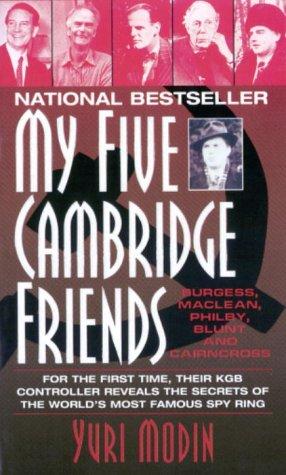 My Five Cambridge Friends : Philby, Burgess, Maclean, Blun and Cairncross: Yuri Modin