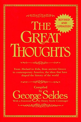 The Great Thoughts, From Abelard to Zola, from Ancient Greece to Contemporary America, the Ideas that have Shaped the History of the World (0345404289) by George Seldes