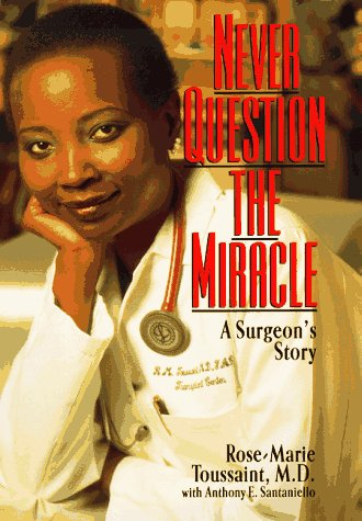 Never Question the Miracle: A Surgeon's Story.: TOUSSAINT, Rose-Marie.
