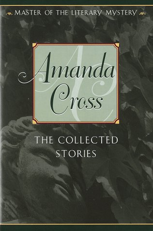 THE COLLECTED STORIES OF AMANADA CROSS: Cross, Amanda