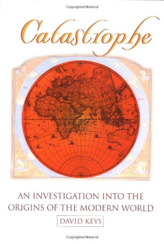 9780345408761: Catastrophe: An Investigation into the Origins of Modern Civilization