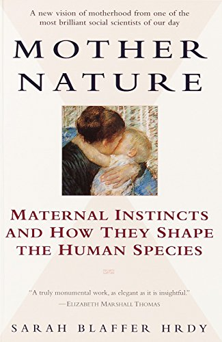 9780345408938: Mother Nature: Maternal Instincts and How They Shape the Human Species