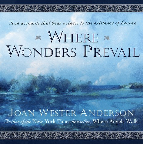 9780345409102: Where Wonders Prevail: True Accounts That Bear Witness to the Existence of Heaven