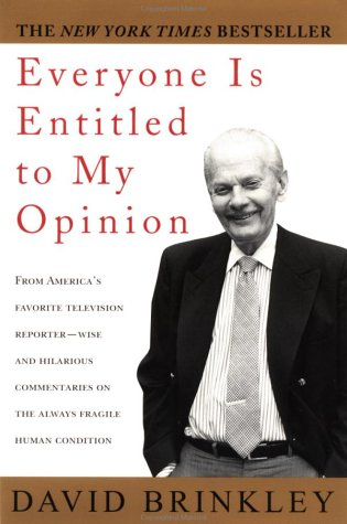 Everyone Is Entitled to My Opinion: Brinkley, David