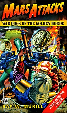 War Dogs of the Golden Horde (Mars Attacks , No 2): Ray W. Murrill