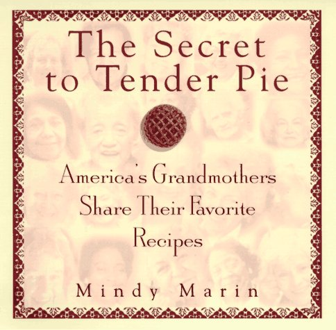 9780345409850: The Secret to Tender Pie: America's Grandmothers Share Their Favorite Recipes