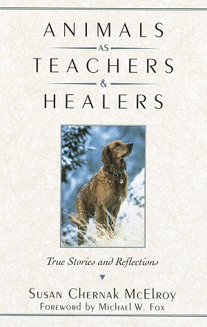 Animals as Teachers and Healers: McElroy, Susan Chernak