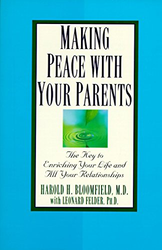 9780345410474: Making Peace with Your Parents: The Key to Enriching Your Life and All Your Relationships
