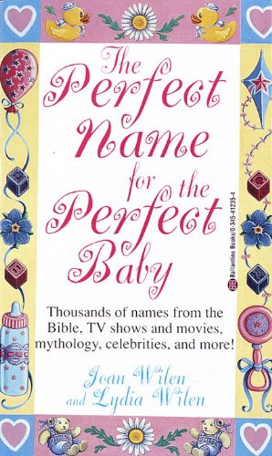 The Perfect Name for the Perfect Baby: A Magical Method for Finding the Perfect Name for Your Baby (0345412354) by Wilen, Lydia