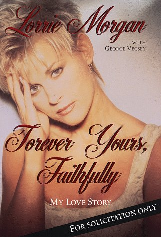 Forever Yours, Faithfully My Love Story ***SIGNED & INSCRIBED***: Lorrie Morgan with George ...