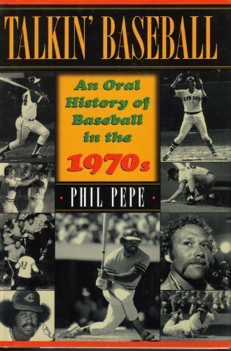 Talkin' Baseball: An Oral History of Baseball in the 1970s (0345414977) by Phil Pepe