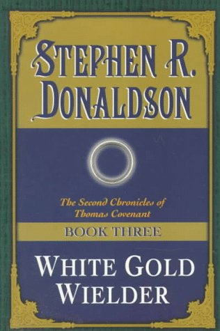 White Gold Wielder: (#3) (Second Chronicles of Thomas Covenant, Book 3): Donaldson, Stephen R.
