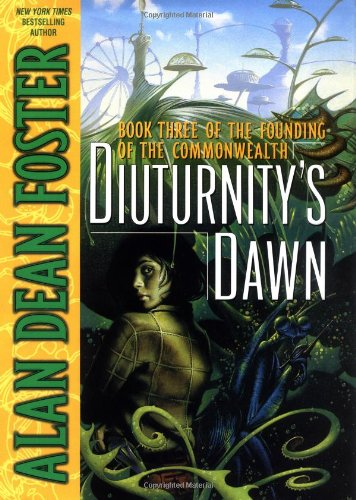 Diuturnity's Dawn: Book Three of the Founding of the Commonwealth: Foster, Alan Dean