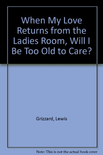 9780345419309: When My Love Returns from the Ladies Room, Will I Be Too Old To Care? (MM to TR Promotion)