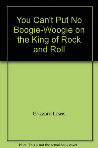 You Can't Put No Boogie-Woogie on the King of Rock and Roll (MM to TR Promotion) (0345419316) by Grizzard, Lewis