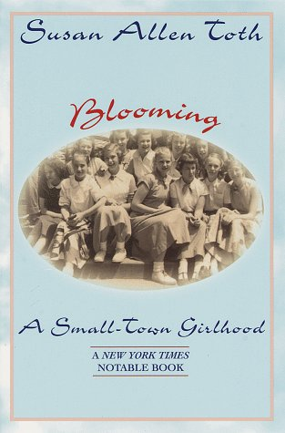 Blooming: A Small-Town Girlhood: Toth, Susan Allen