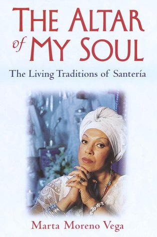 THE ALTAR OF MY SOUL The Living Traditions of Santeria