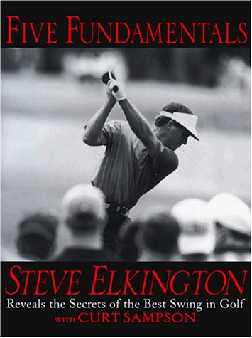 9780345421524: Five Fundamentals: Steve Elkington Reveals the Secrets of the Best Swing in Golf