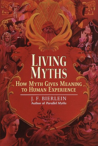 Living Myths: How Myth Gives Meaning to Human Experience: Bierlein, J.F.