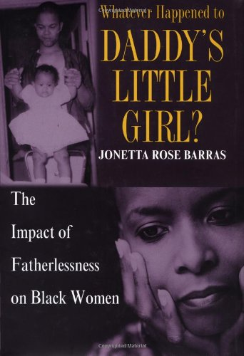 9780345422460: Whatever Happened to Daddy's Little Girl?: The Impact of Fatherlessness on Black Women
