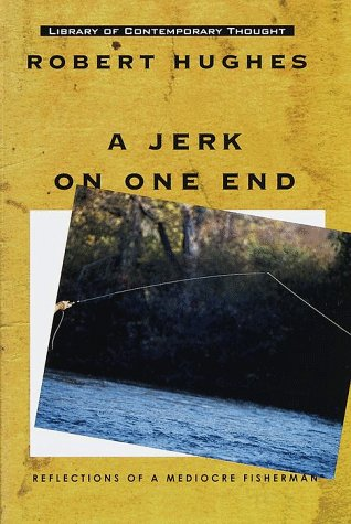 A Jerk on One End: Reflections of a Mediocre Fisherman (Library of Contemporary Thought Books)