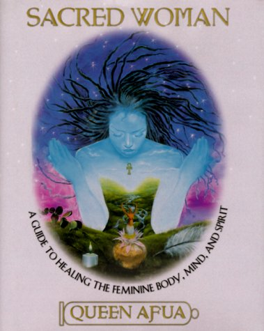 9780345423481: Sacred Woman: A Guide to Healing the Feminine Body, Mind, and Spirit