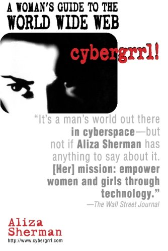 cybergrrl! A Woman's guide to the World Wide Web: Sherman, Aliza