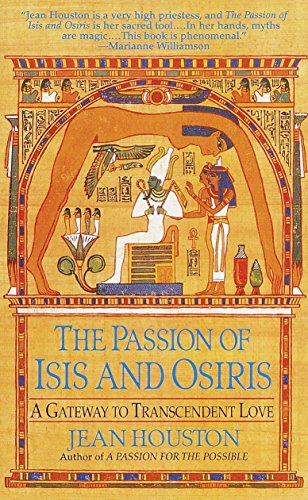 The Passion of Isis and Osiris: A Gateway to Transcendent Love (0345424778) by Jean Houston