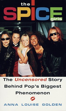 9780345425591: The Spice Girls: The Uncensored Story Behind Pop's Biggest Phenomenon