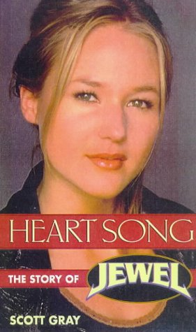 Heart Song : The Story of Jewel: Scott Gray