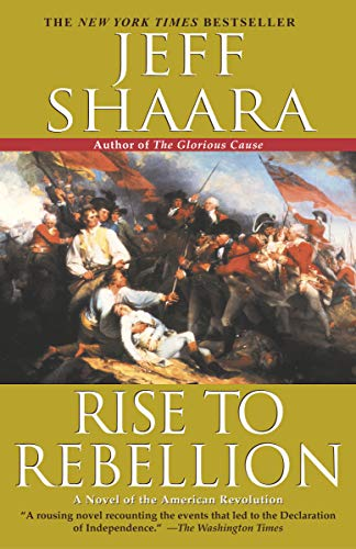 Rise to Rebellion: A Novel of the American Revolution: Shaara, Jeff