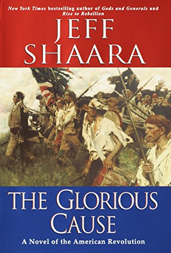 The Glorious Cause: A Novel of the American Revolution: Shaara, Jeff