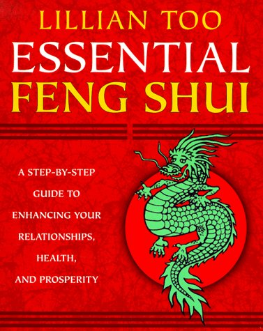 Essential Feng Shui: A Step-By-Step Guide to Enhancing Your Relationships, Health, and Prosperity: ...