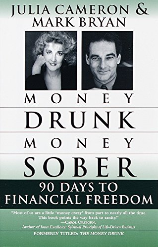 Money Drunk, Money Sober; 90 Days to Financial Freedom (0345432657) by Mark Bryan; Julia Cameron