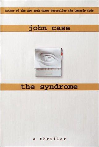The Syndrome : A Thriller: John Case