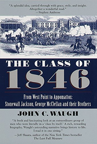 The Class of 1846: From West Point to Appomatox- Stonewall Jackson, George McClellan and Their ...