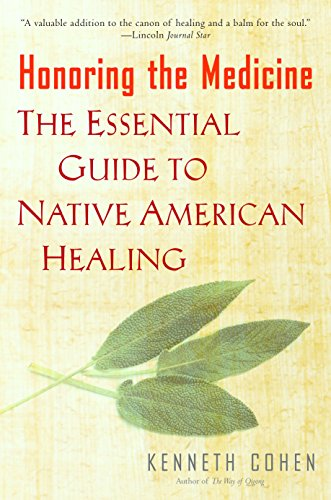Honoring the Medicine: The Essential Guide to Native American Healing: Cohen, Ken