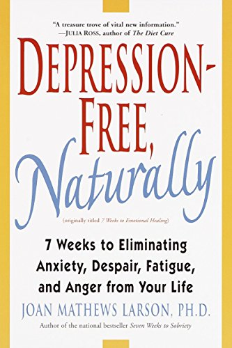 9780345435170: Depression-Free, Naturally: 7 Weeks to Eliminating Anxiety, Despair, Fatigue, and Anger from Your Life