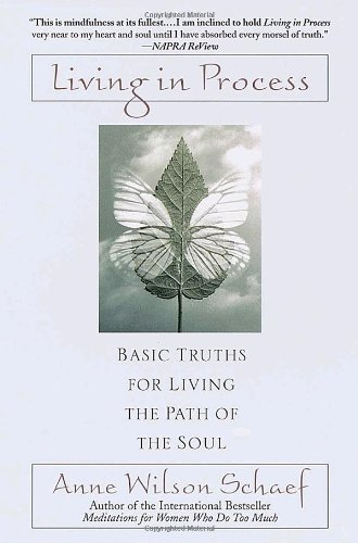 Living in Process: Basic Truths for Living the Path of the Soul [Paperback] by: Anne Wilson Schaef