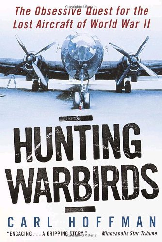 9780345436184: Hunting Warbirds: The Obsessive Quest for the Lost Aircraft of World War II