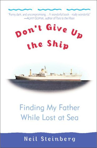 Don't Give Up the Ship, Finding My Father While Lost at Sea: Neil Steinberg