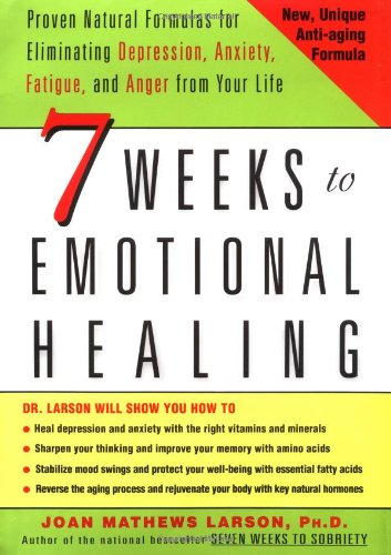 9780345436863: 7 Weeks to Emotional Healing: Proven Natural Formulas for Eliminating Depression, Anxiety, Fatigue, and Anger from Your Life
