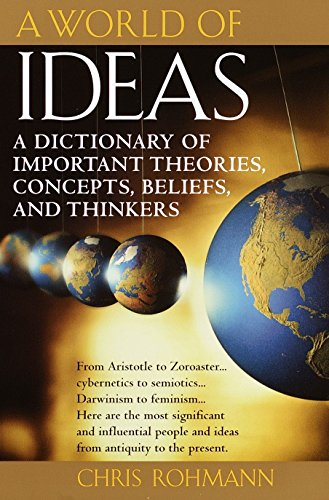 A World of Ideas: A Dictionary of Important Theories, Concepts, Beliefs, and Thinkers: Rohmann, ...
