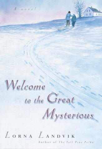 Welcome to the Great Mysterious.: LANDVIK, Lorna.